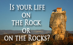 is your life on the rock or in the rocks