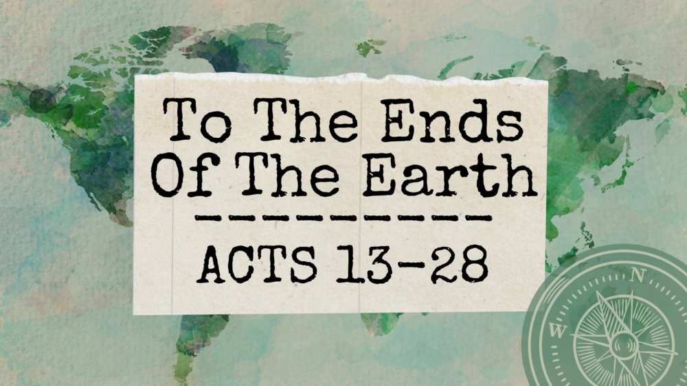 Acts — To The Ends Of The Earth
